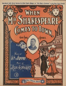 When Mr Shakespeare comes to town, song with piano accompaniment by William Jerome and Jean Schwartz. 1901. In the University of South Carolina Music Library . DPLA   http://library.sc.edu/digital/collections/salleysheet.html