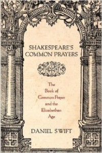 Daniel Swift's book Shakespeare's Common Prayers