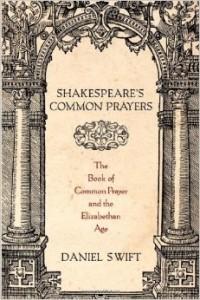Daniel Swift's book Shakespeare's Common Prayers